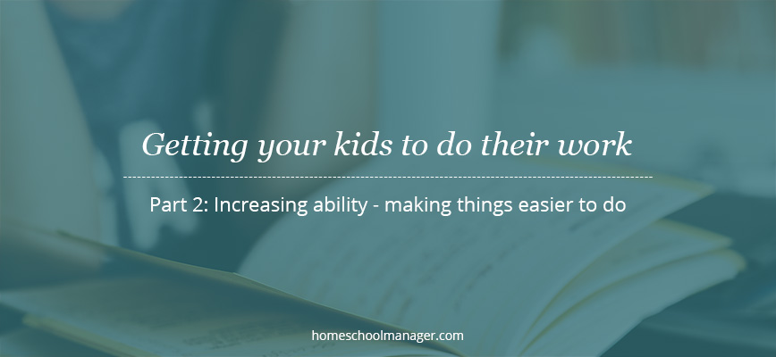 increasing ability and making the homeschool tasks easier