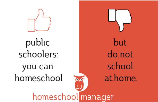 Don't bring public school home... enjoy the flexibility of homeschooling!
